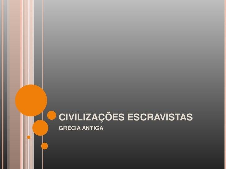 CIVILIZAÇÕES ESCRAVISTASGRÉCIA ANTIGA