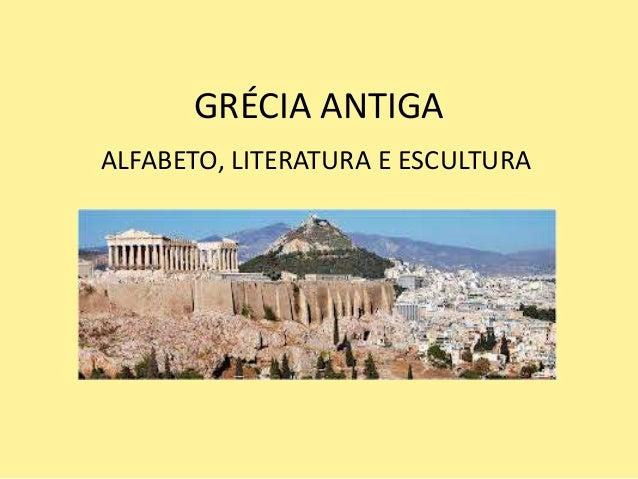 GRÉCIA ANTIGAALFABETO, LITERATURA E ESCULTURA