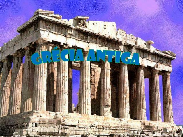 • A Grécia Antiga encontrava-se no sul da Penísula Balcânica; • Ao suldeste da Europa; • Entre os mares Egeu,Jônico e Medi...