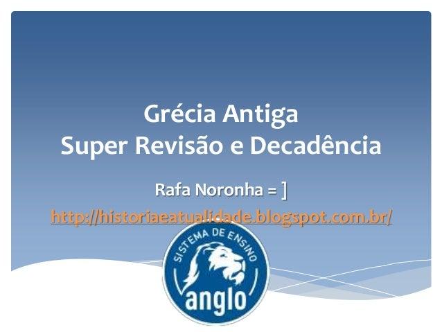 Grécia Antiga Super Revisão e Decadência Rafa Noronha = ] http://historiaeatualidade.blogspot.com.br/