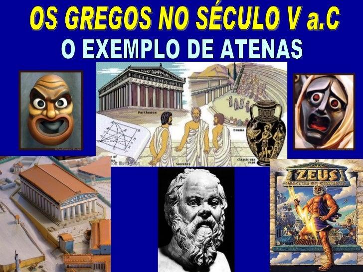 OS GREGOS NO SÉCULO V a.C  O EXEMPLO DE ATENAS