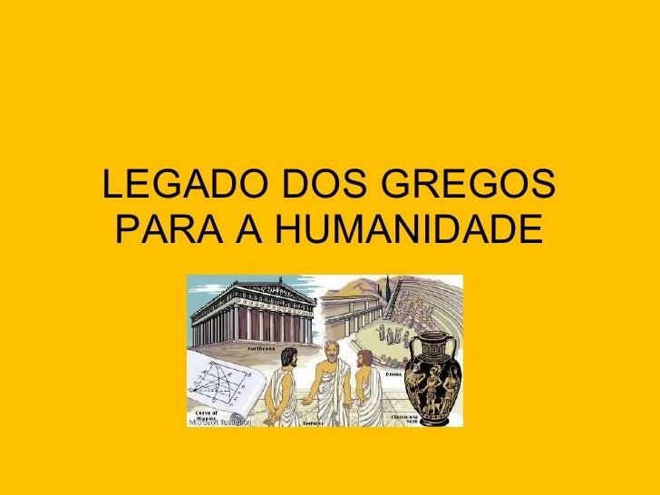 LEGADO DOS GREGOS PARA A HUMANIDADE