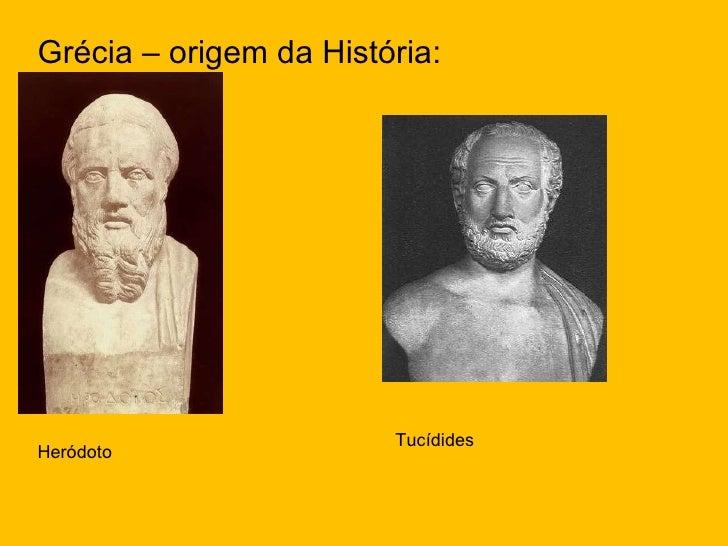 <ul><li>Grécia – origem da História: </li></ul>Heródoto Tucídides