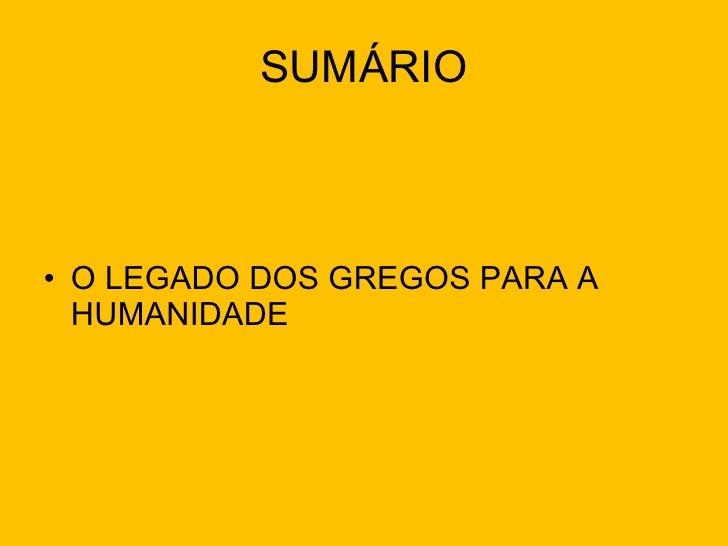 SUMÁRIO <ul><li>O LEGADO DOS GREGOS PARA A HUMANIDADE </li></ul>