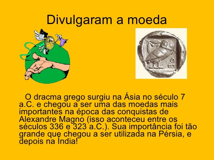 <ul><li>O dracma grego surgiu na Ásia no século 7 a.C. e chegou a ser uma das moedas mais importantes na época das conquis...