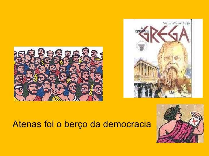 <ul><li>Atenas foi o berço da democracia </li></ul>