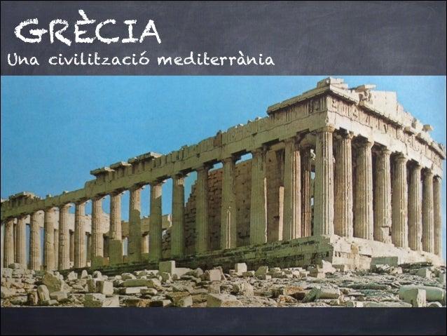 GRÈCIA  Una civilització mediterrània