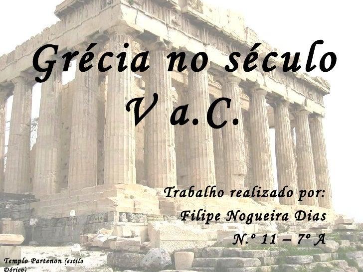 Grécia no século V a.C. Trabalho realizado por: Filipe Nogueira Dias N.º 11 – 7º A Templo Partenon  (estilo Dórico)