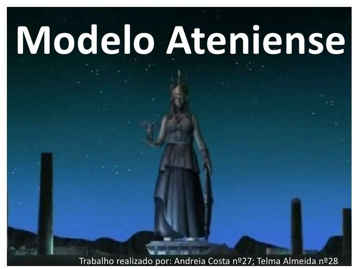 Modelo Ateniense<br />Trabalho realizado por: Andreia Costa nº27; Telma Almeida nº28<br />