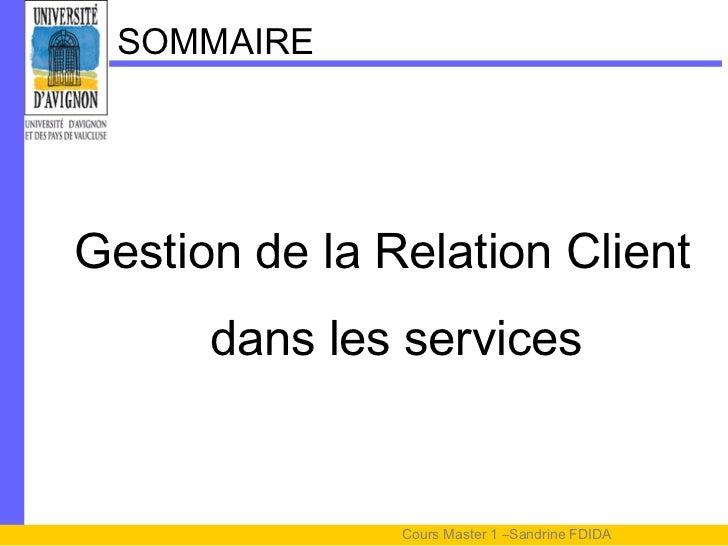 SOMMAIREGestion de la Relation Client      dans les services               Cours Master 1 –Sandrine FDIDA
