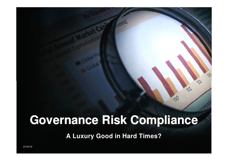 Governance Risk Compliance           A Luxury Good in Hard Times? 2/10/10