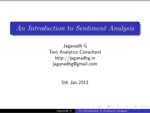 An Introduction to Sentiment Analysis Jaganadh G Text Analytics Consultant http://jaganadhg.in jaganadhg@gmail.com 5th Jan...