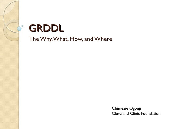 GRDDL The Why, What, How, and Where                                 Chimezie Ogbuji                             Cleveland ...