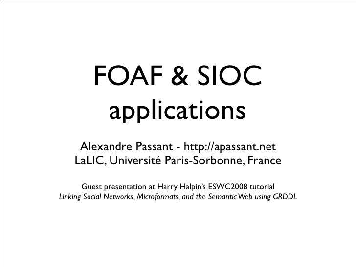 FOAF & SIOC            applications      Alexandre Passant - http://apassant.net     LaLIC, Université Paris-Sorbonne, Fra...
