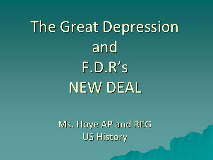 The Great Depression         and       F.D.R's     NEW DEAL   Ms. Hoye AP and REG        US History