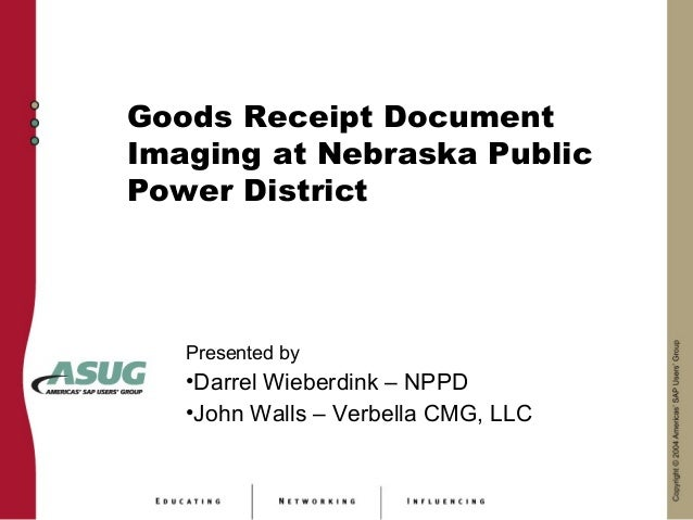 Goods Receipt DocumentImaging at Nebraska PublicPower District   Presented by   •Darrel Wieberdink – NPPD   •John Walls – ...