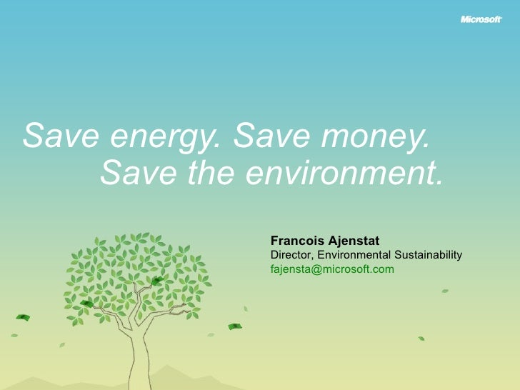 Save energy. Save money. Francois Ajenstat Director, Environmental Sustainability [email_address]