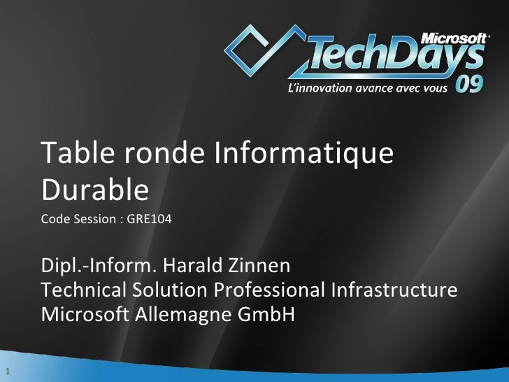 Table ronde Informatique Durable Dipl.-Inform. Harald Zinnen Technical Solution Professional Infrastructure Microsoft Alle...