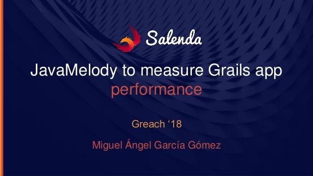 JavaMelody to measure Grails app performance Greach '18 Miguel Ángel García Gómez