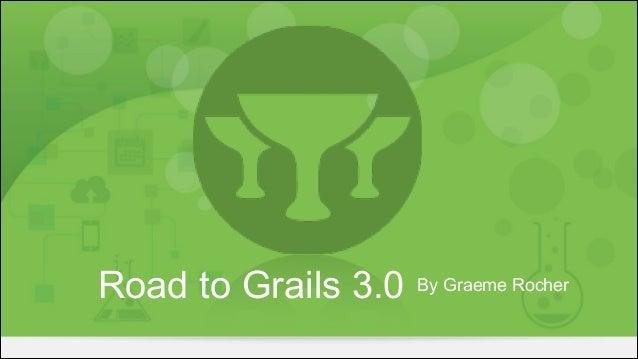 By Graeme RocherRoad to Grails 3.0