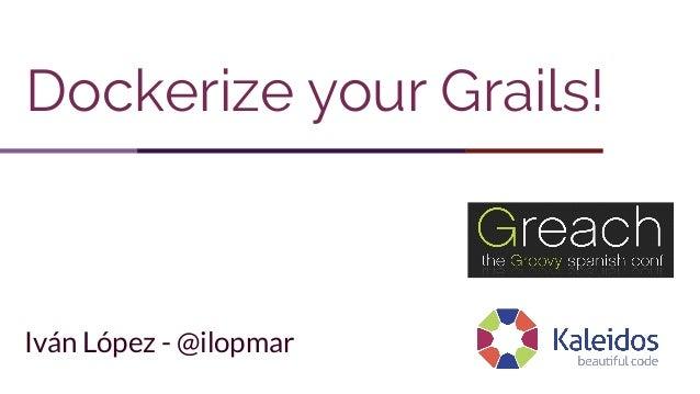 Dockerize your Grails! Iván López - @ilopmar