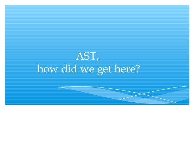 AST,how did we get here?