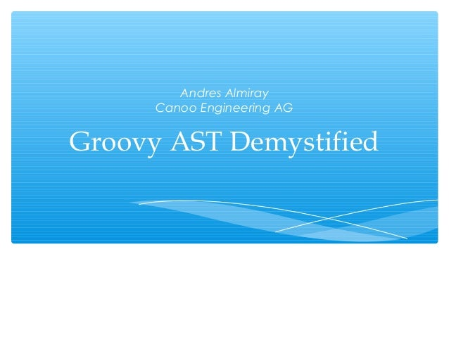 Andres Almiray      Canoo Engineering AGGroovy AST Demystified