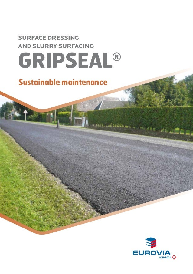 Surface dressing and slurry surfacing  gripseal Sustainable maintenance  ®
