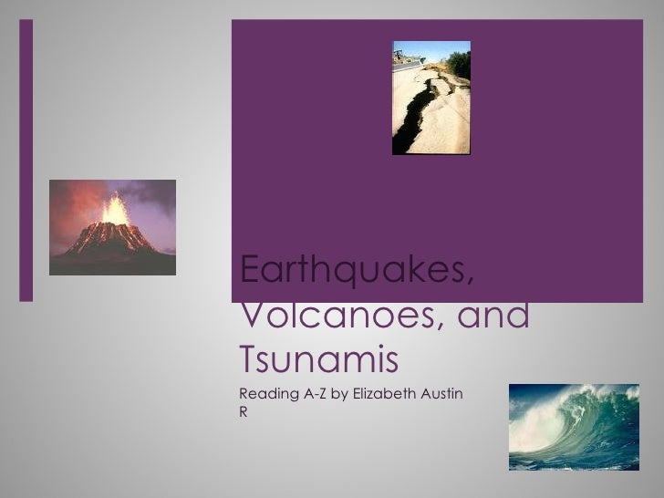 Earthquakes,  Volcanoes, and Tsunamis Reading A-Z by Elizabeth Austin R