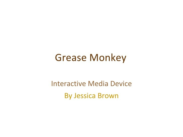 Grease Monkey Interactive Media Device By Jessica Brown