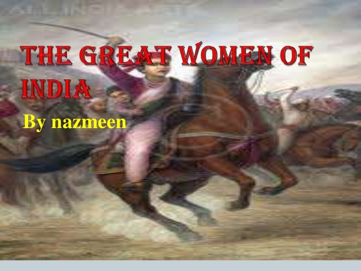THE GREAT WOMEN OF INDIA<br />By nazmeen<br />