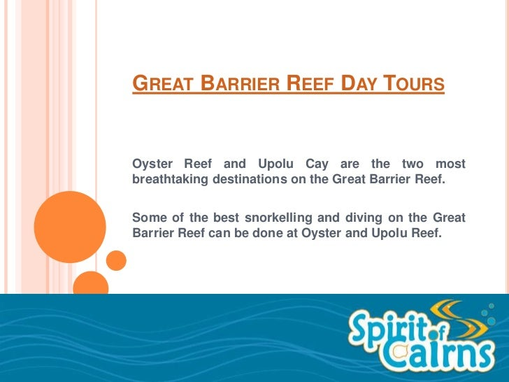 GREAT BARRIER REEF DAY TOURSOyster Reef and Upolu Cay are the two mostbreathtaking destinations on the Great Barrier Reef....