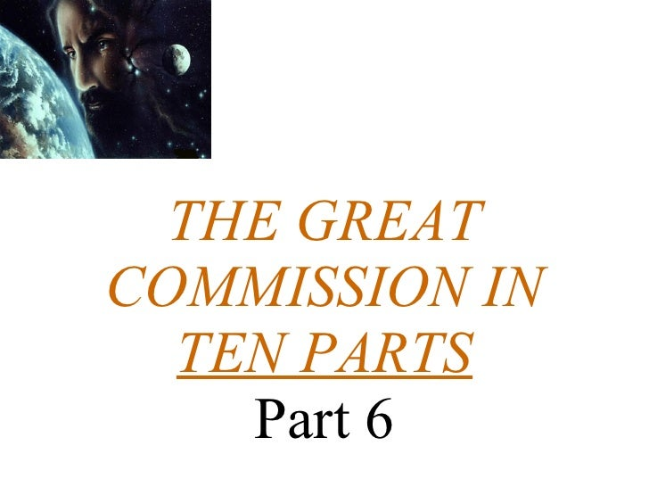 THE GREAT COMMISSION IN TEN PARTS Part 6
