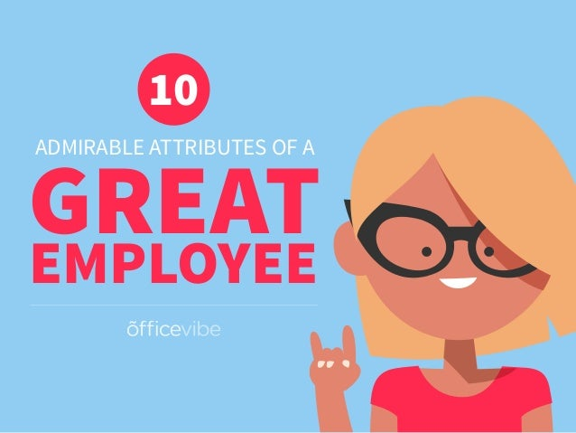 ADMIRABLE ATTRIBUTES OF A GREAT 10 EMPLOYEE
