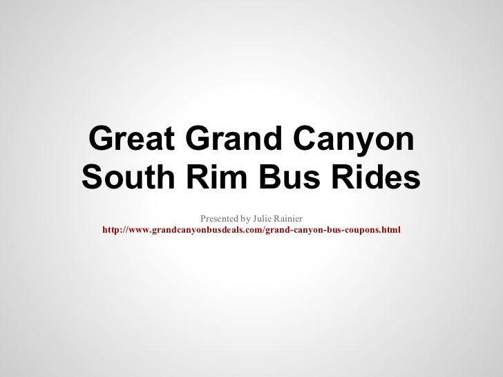 Great Grand CanyonSouth Rim Bus Rides                      Presented by Julie Rainier http://www.grandcanyonbusdeals.com/g...