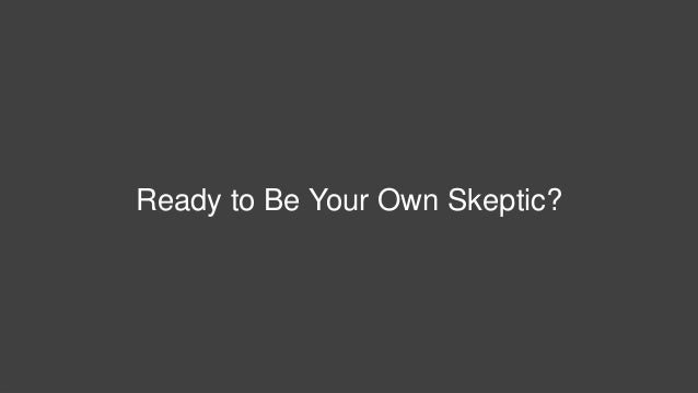 Why Great Marketers Must Be Great Skeptics