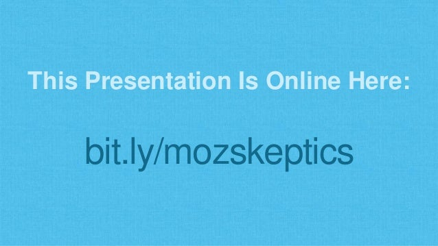 This Presentation Is Online Here: bit.ly/mozskeptics