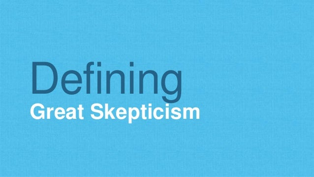 Great Skepticism Defining