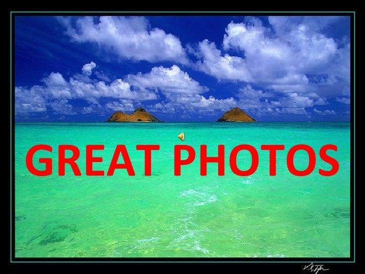 GREAT PHOTOS