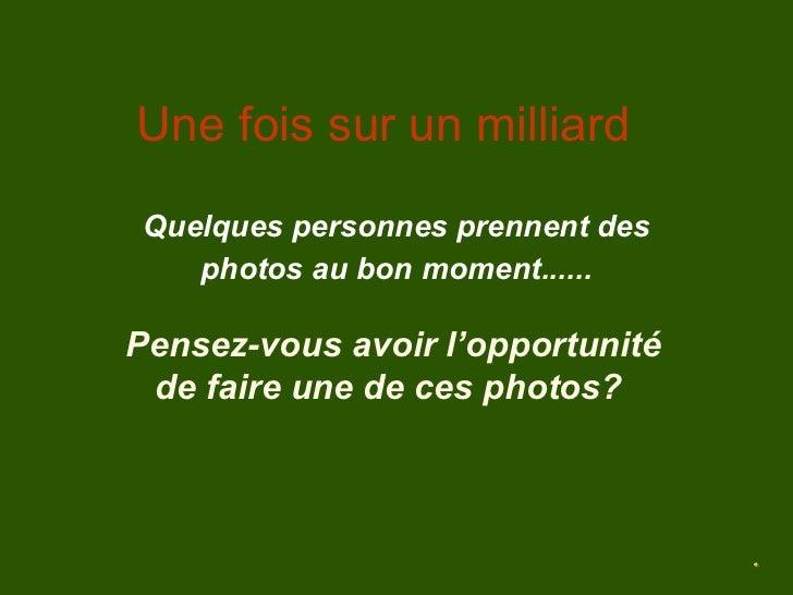 Une fois sur un milliard Quelques personnes prennent des photos au bon moment ...... Pensez-vous avoir l'opportunité de fa...