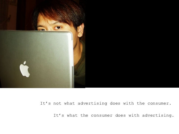 <ul><ul><ul><li>It's not what advertising does with the consumer.  </li></ul></ul></ul><ul><ul><ul><li>It's what the consu...