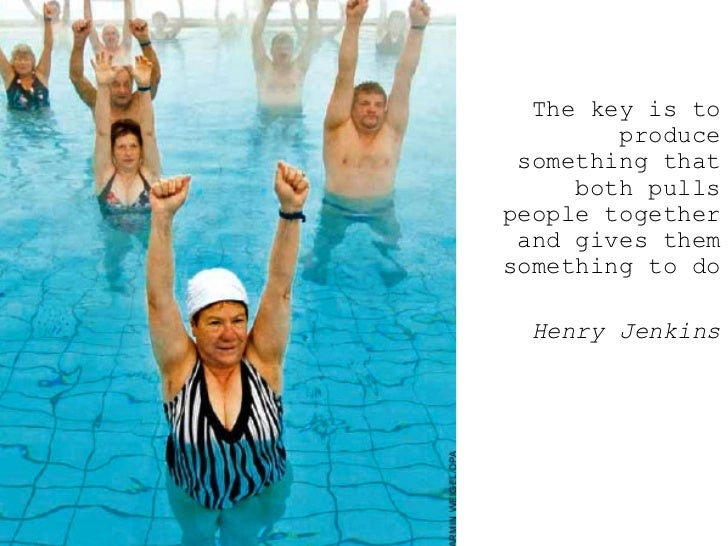 <ul><ul><ul><li>The key is to produce something that both pulls people together and gives them something to do  </li></ul>...