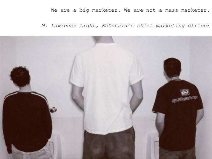 <ul><ul><ul><li>We are a big marketer. We are not a mass marketer. </li></ul></ul></ul><ul><ul><ul><li>M. Lawrence Light, ...
