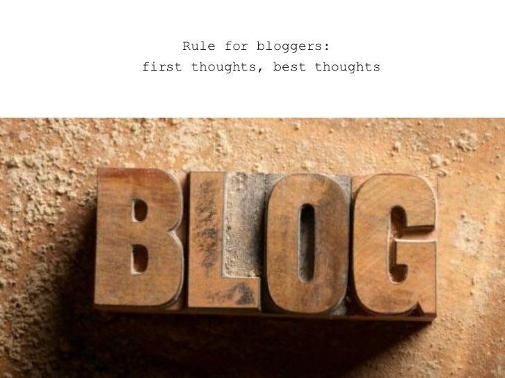 <ul><ul><ul><li>Rule for bloggers:  </li></ul></ul></ul><ul><ul><ul><li>first thoughts, best thoughts </li></ul></ul></ul>