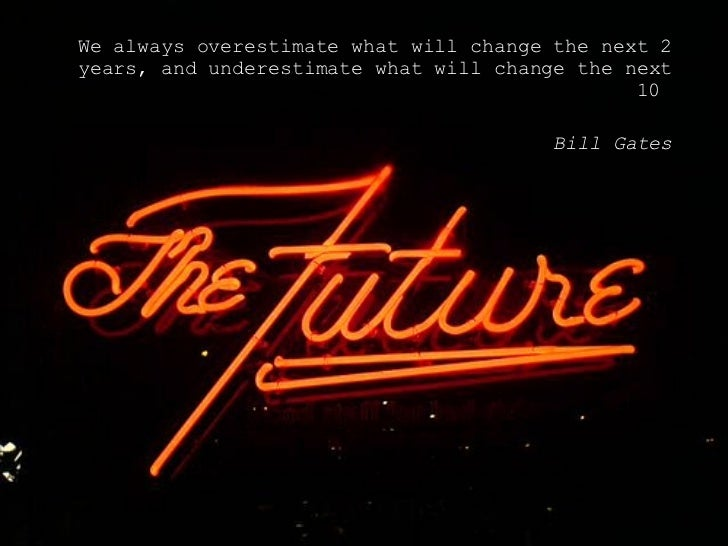 <ul><li>We always overestimate what will change the next 2 years, and underestimate what will change the next 10  </li></u...