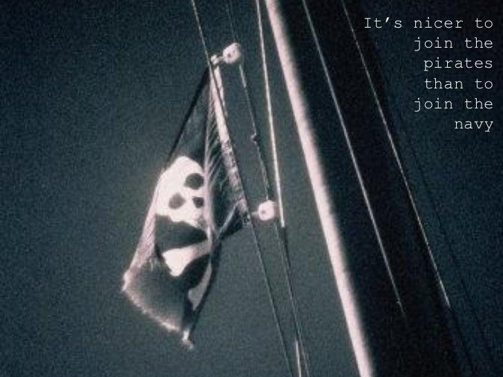 <ul><ul><ul><li>It's nicer to join the pirates than to join the navy </li></ul></ul></ul>