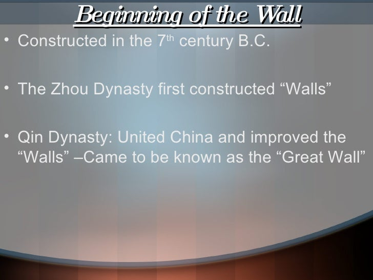 Beginning of the Wall <ul><li>Constructed in the 7 th  century B.C.  </li></ul><ul><li>The Zhou Dynasty first constructed ...