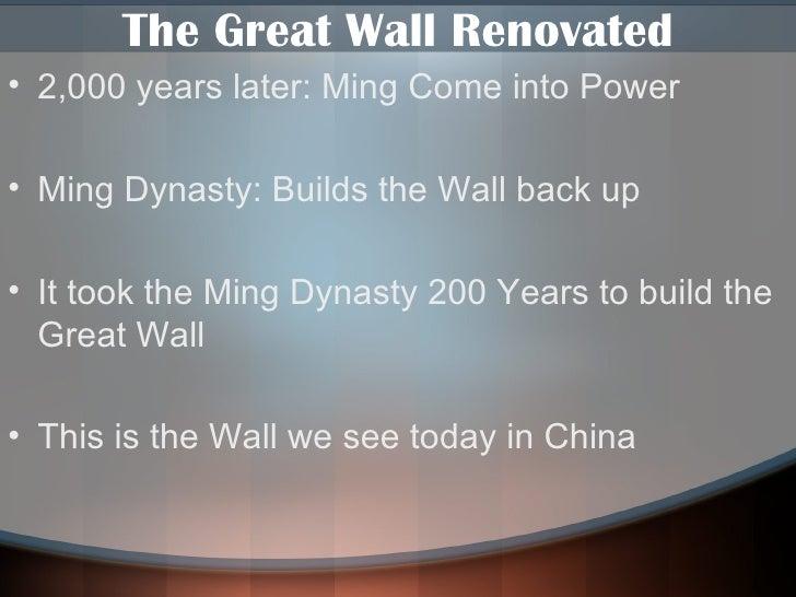 The Great Wall Renovated <ul><li>2,000 years later: Ming Come into Power </li></ul><ul><li>Ming Dynasty: Builds the Wall b...