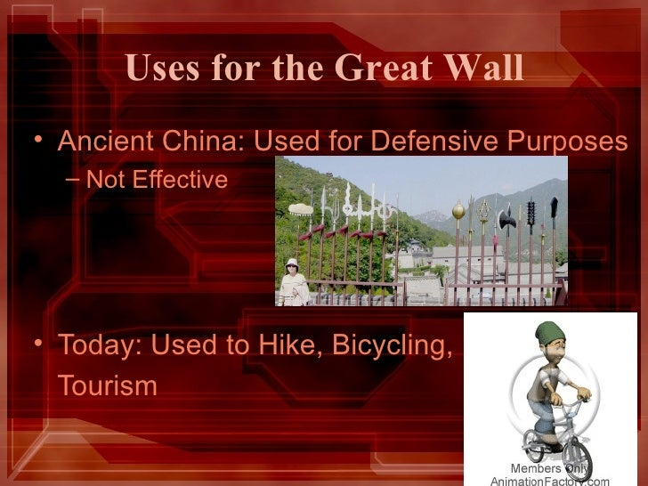 Uses for the Great Wall <ul><li>Ancient China: Used for Defensive Purposes </li></ul><ul><ul><li>Not Effective </li></ul><...
