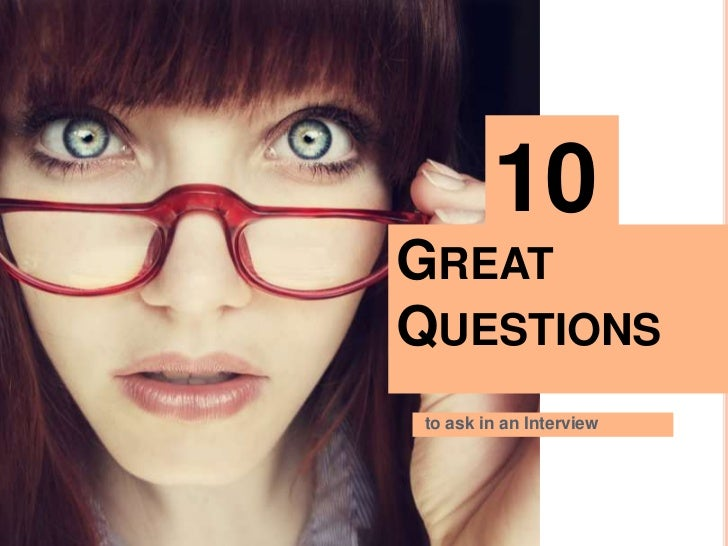 10GREATQUESTIONSto ask in an Interview